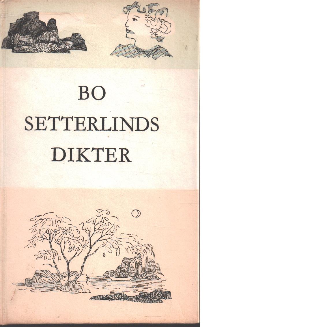 Bo Setterlinds dikter - i urval och med kommentarer av författaren - Setterlind, Bo