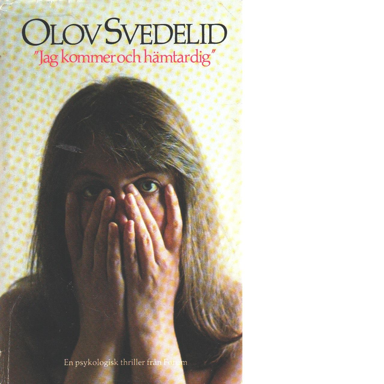 Jag kommer och hämtar dig : en psykologisk thriller - Svedelid, Olov,