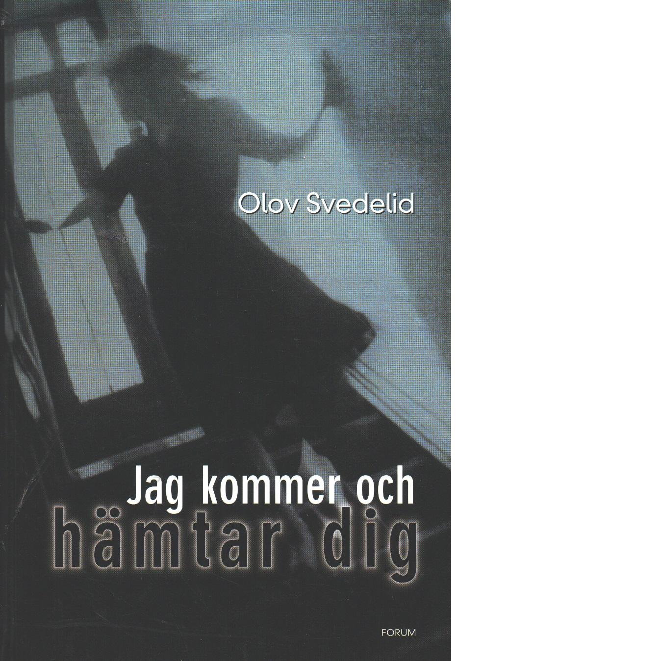 Jag kommer och hämtar dig : en psykologisk thriller - Svedelid, Olov