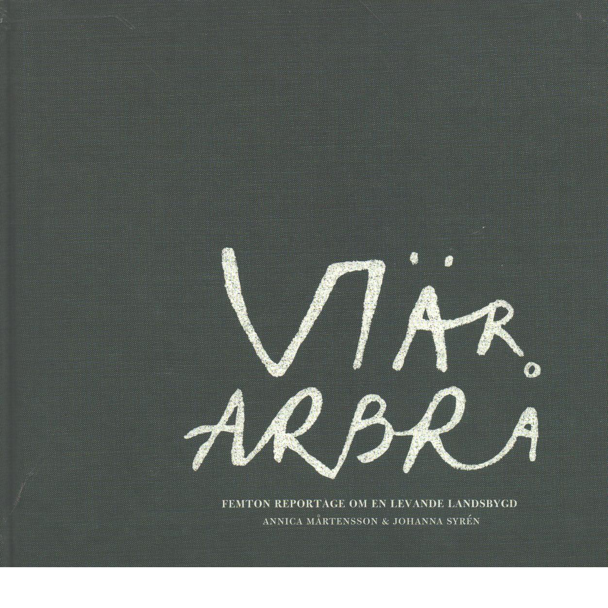 Vi är Arbrå : femton reportage om en levande landsbygd - Mårtensson, Annica och Syrén, Johanna