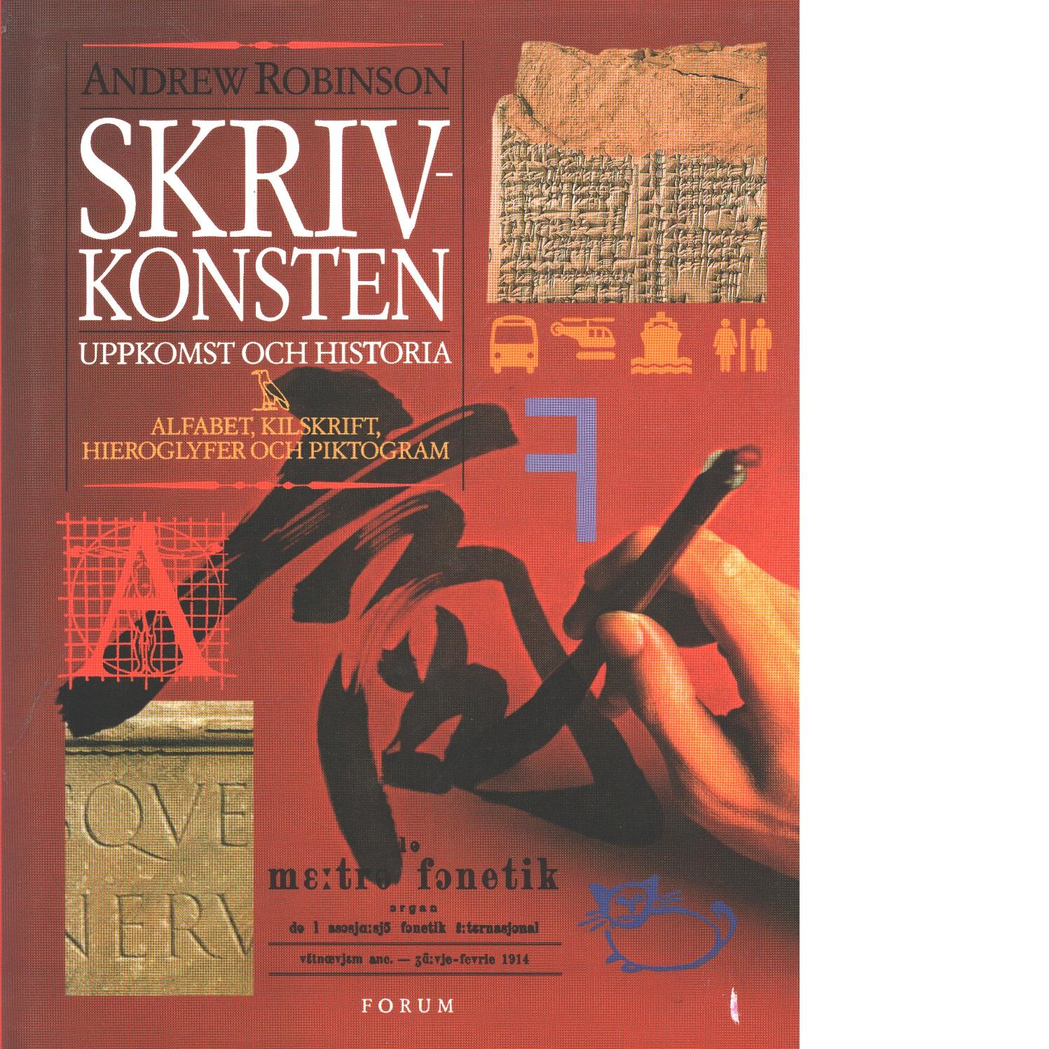 Skrivkonsten : uppkomst och historia : alfabet, kilskrift, hieroglyfer och piktogram - Robinson, Andrew