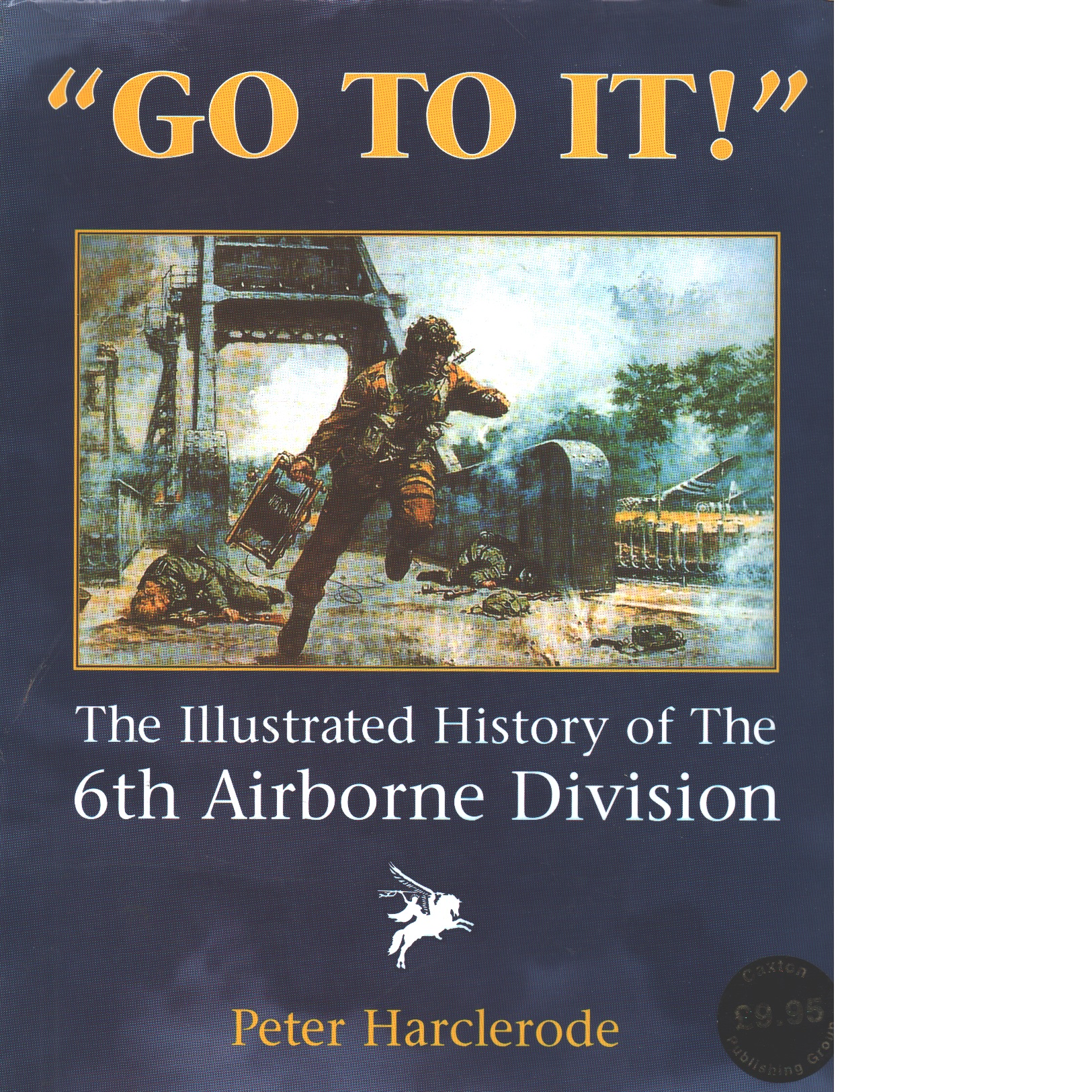 Go to It! : An Illustrated History of the 6th Airborne Division - Harclerode, Peter
