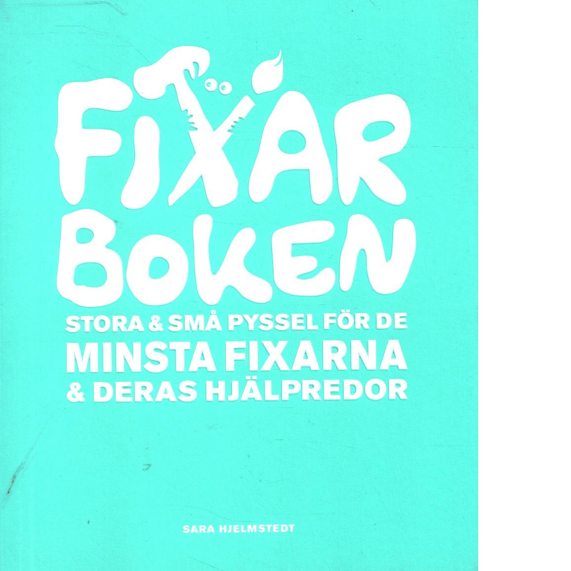 Fixarboken : stora & små pyssel för de minsta fixarna & deras hjälpredor - Hjelmstedt, Sara