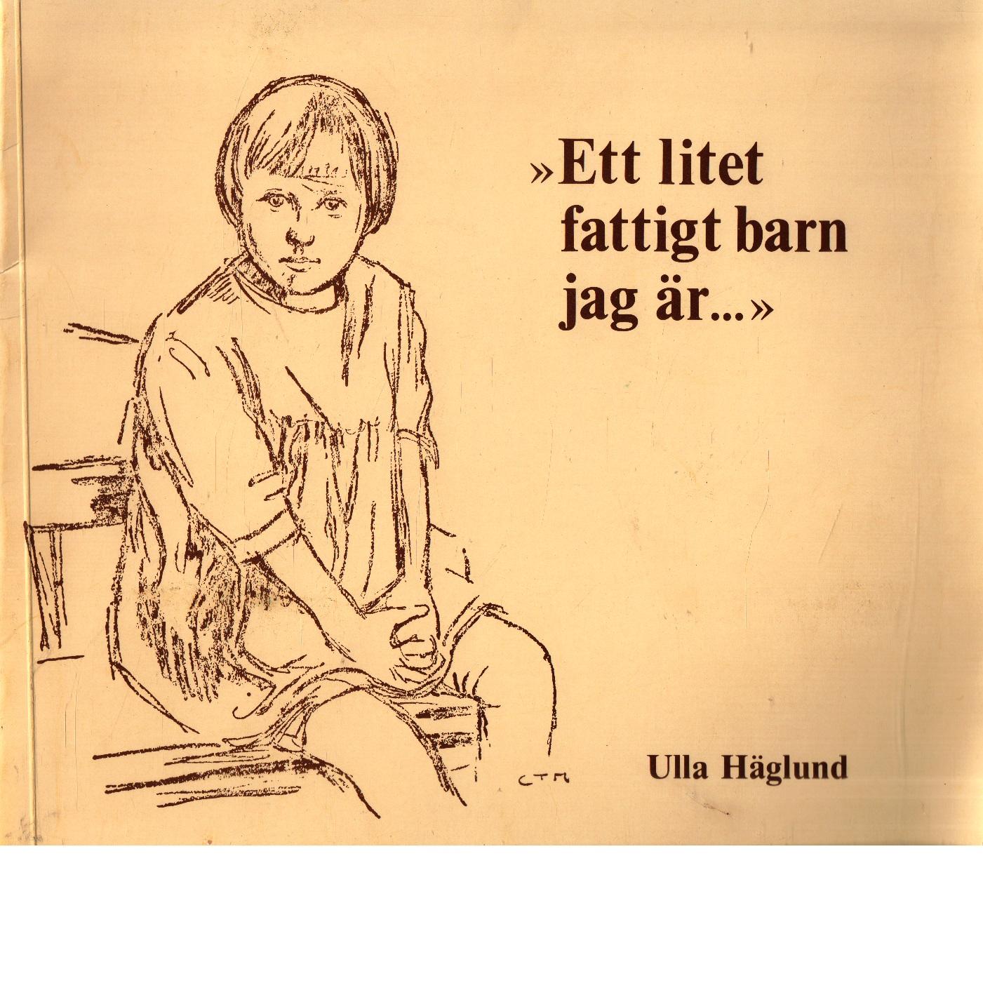Ett litet fattigt barn jag är: Lokalhistorisk identitet  Etnologiska föreningen i Västsverige och Etnologiska institutionen vid Göteborgs universitet. - Hägglund, Ulla