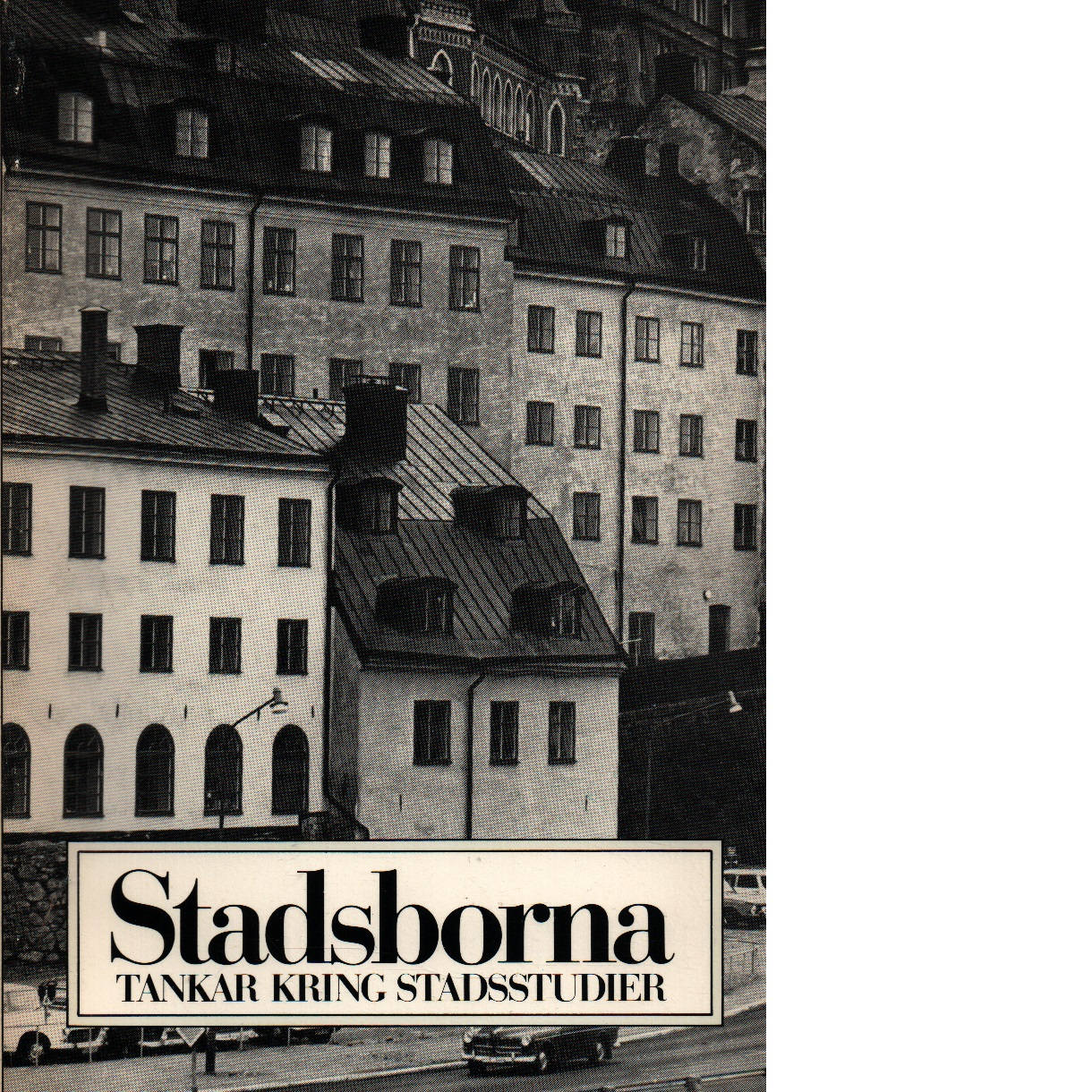 Stadsborna : tankar kring stadsstudier - Red.
