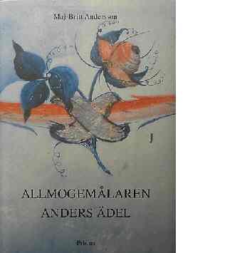 Allmogemålaren Anders Ädel - Andersson, Maj-Britt