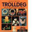 Trolldeg : mer än 100 dekorationer och figurer - Porteous, Brenda