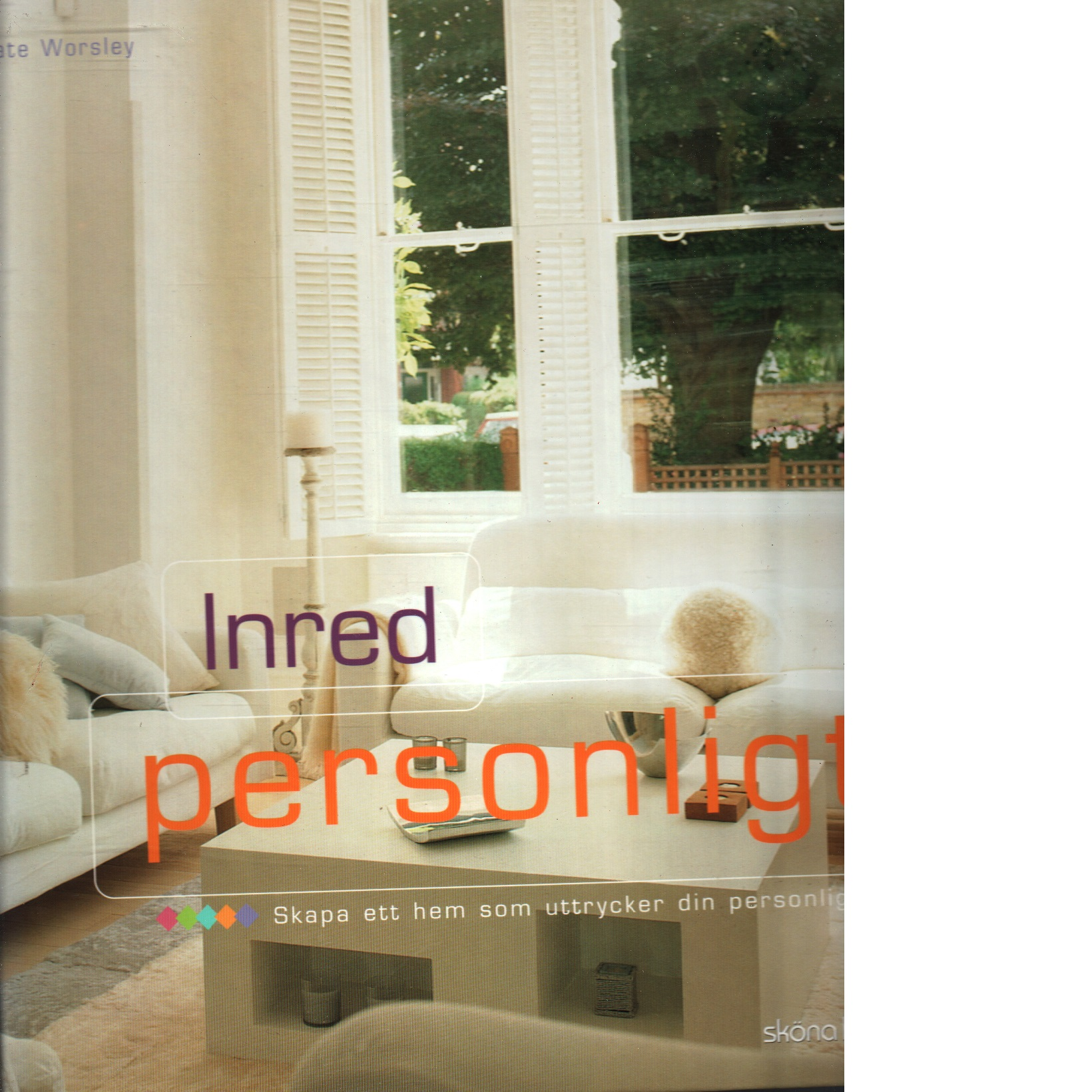 Inred personligt : skapa ett hem som uttrycker din personlighet - Worsley, Kate
