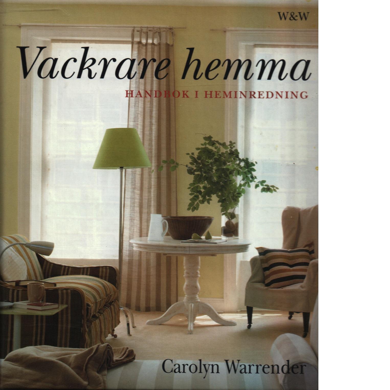 Vackrare hemma : handbok i heminredning - Warrender, Carolyn