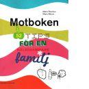 Motboken : 52 tips för en hälsosammare familj : en stödbok för familjer i 2000-talet / - Borelius, Maria och Bloom, Marie