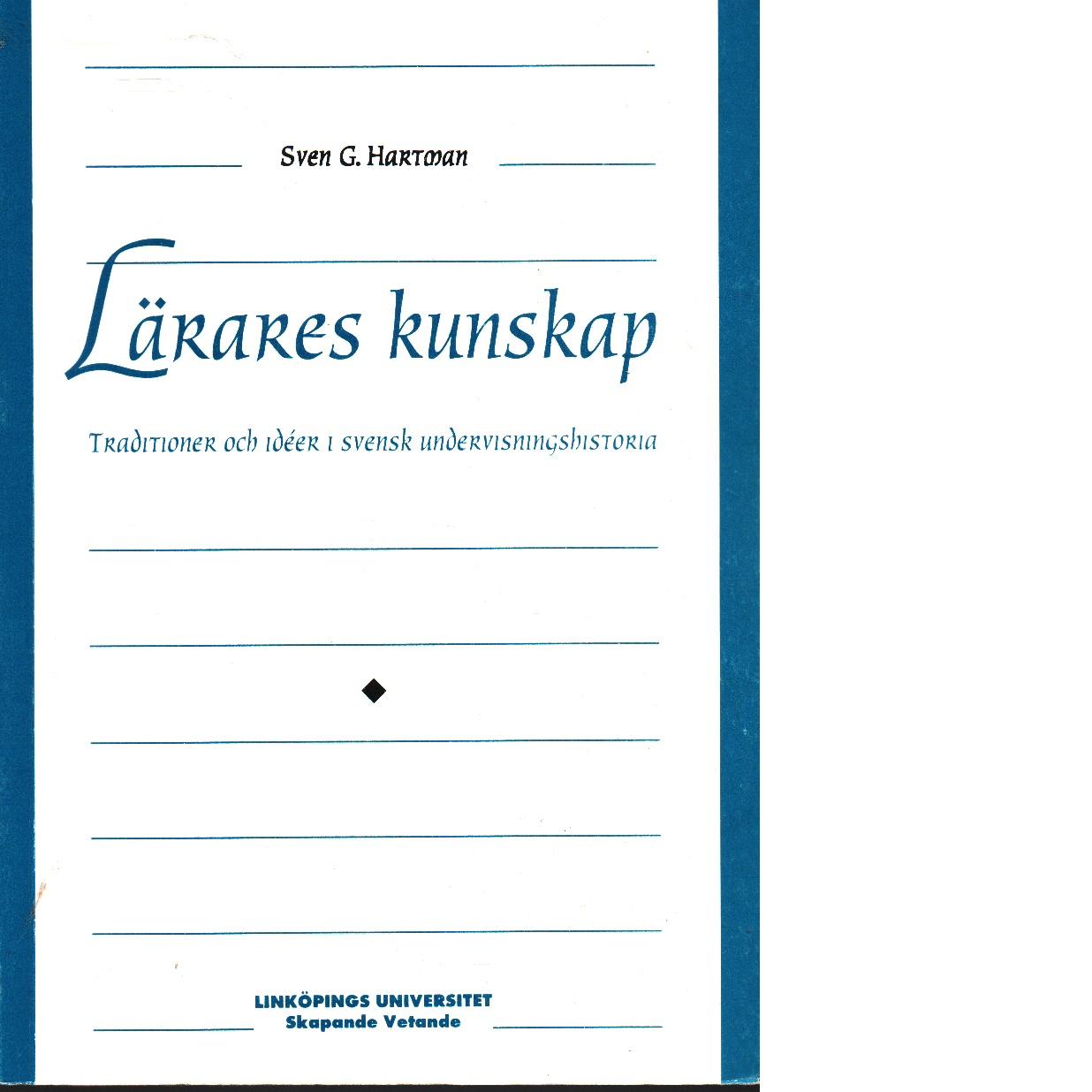 Lärares kunskap : traditioner och idéer i svensk undervisningshistoria - Hartman, Sven G.