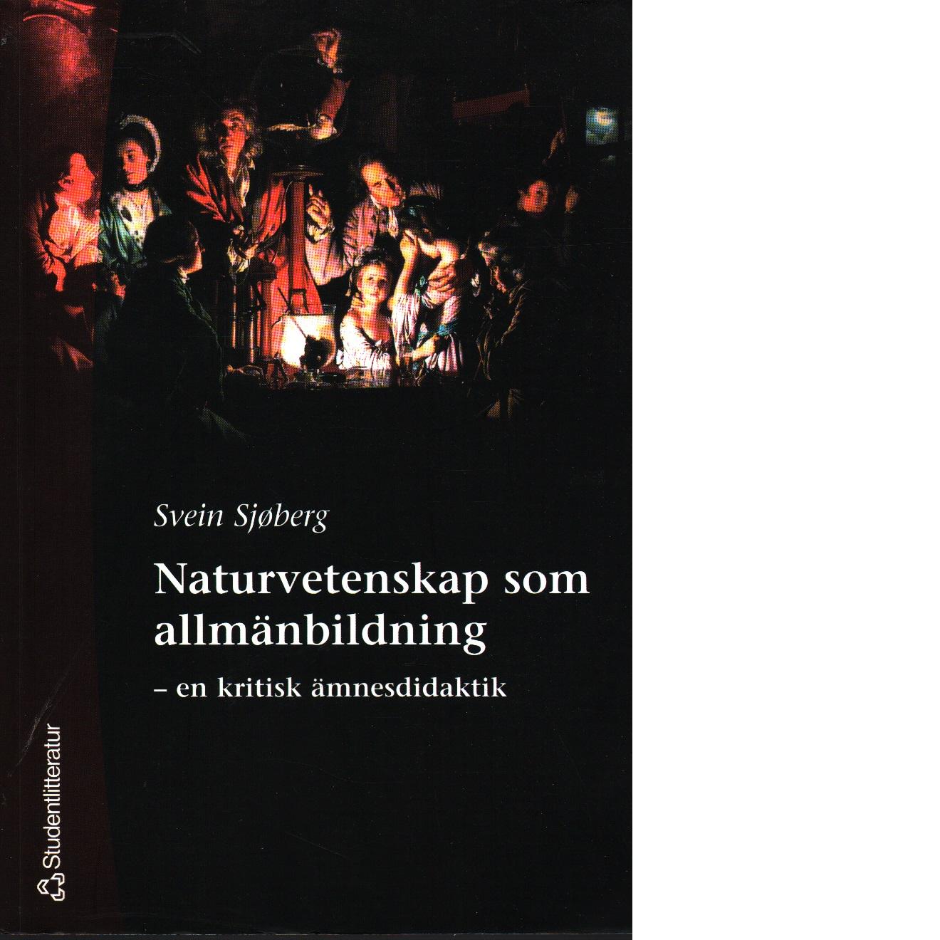 Naturvetenskap som allmänbildning : en kritisk ämnesdidaktik - Sjøberg, Svein