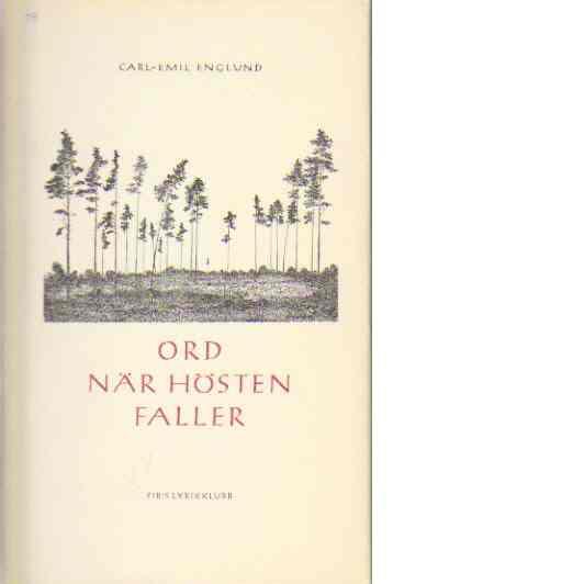 Ord när hösten faller : dikter 1933-1955 - Englund, Carl-Emil
