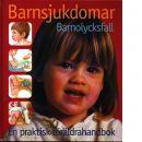 Barnsjukdomar : barnolycksfall : en praktisk föräldrahandbok - Gyllenswärd, Åke och Hägglund, Ulla-Britt