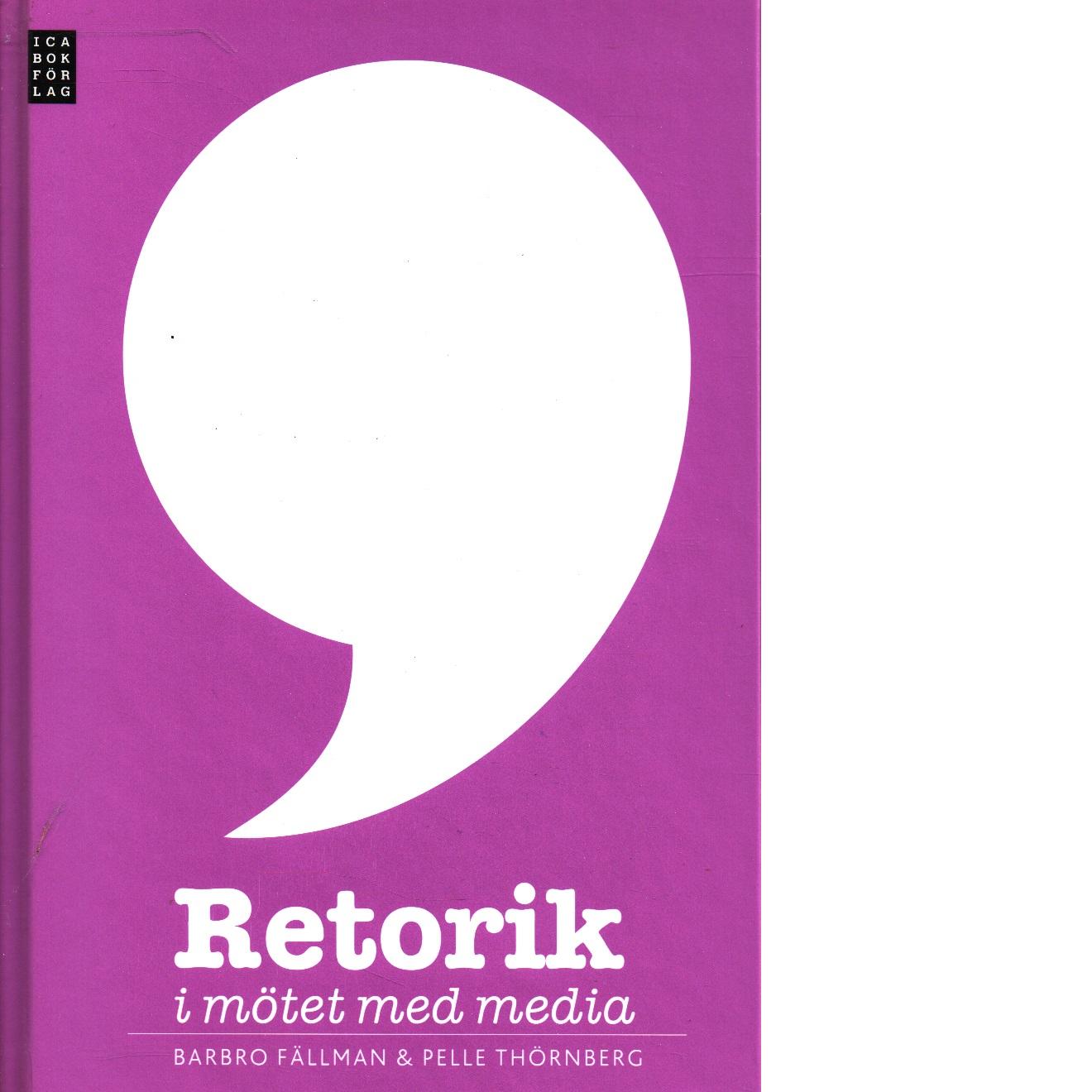Retorik i mötet med media - Fällman, Barbro och Thörnberg, Pelle