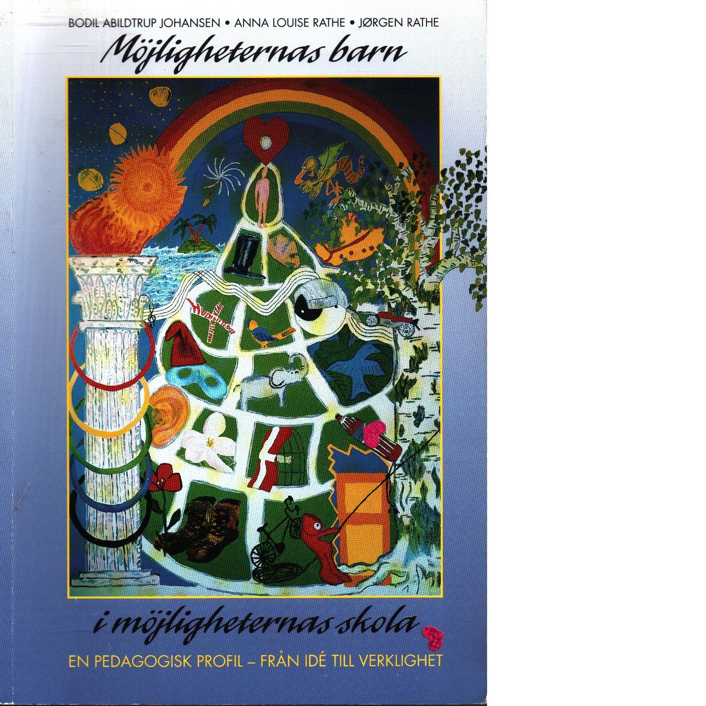 Möjligheternas barn i möjligheternas skola : en pedagogisk profil - från idé till verklighet - Abildtrup Johansen, Bodil och Rathe, Anna Louise  samt Rathe, Jørgen