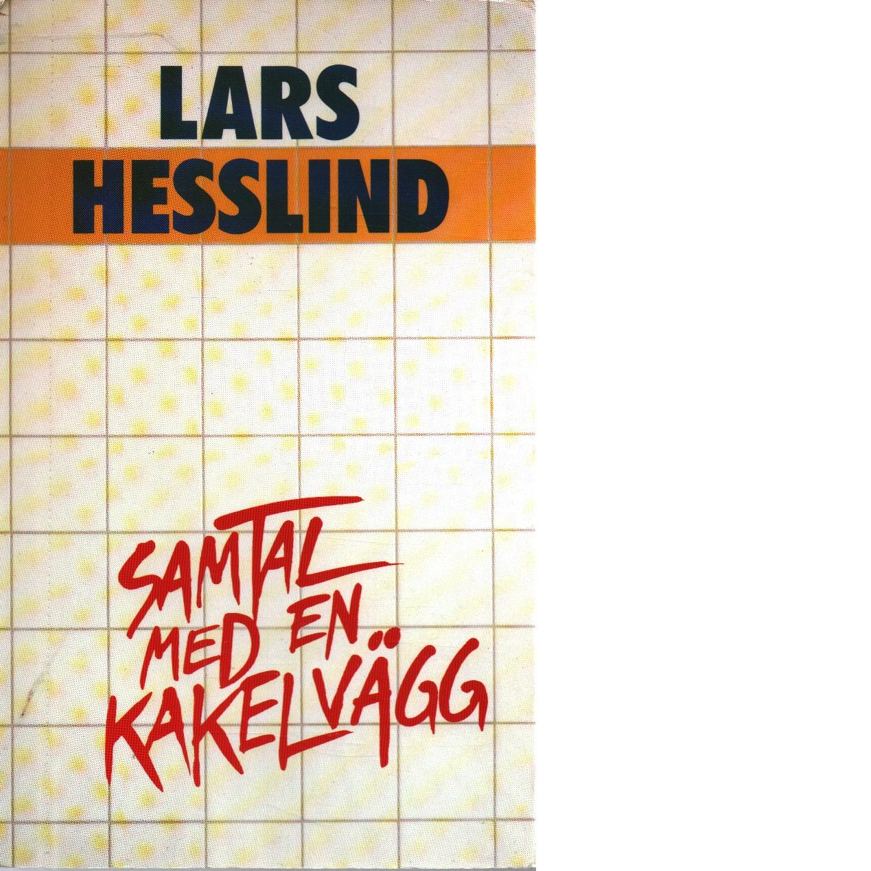 Samtal med en kakelvägg : vårt dagliga språk - Hesslind, Lars