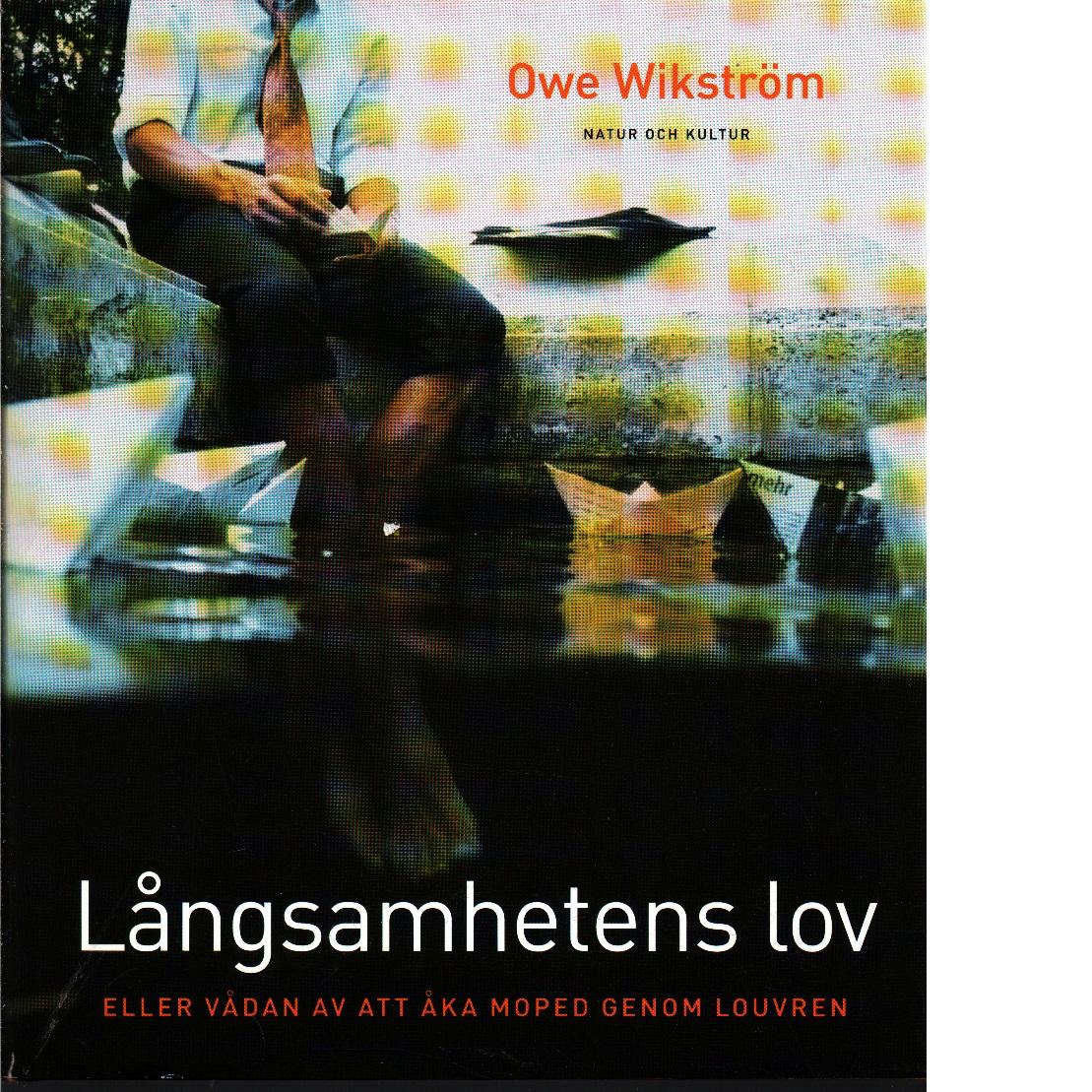 Långsamhetens lov : eller vådan av att åka moped genom Louvren - Wikström, Owe