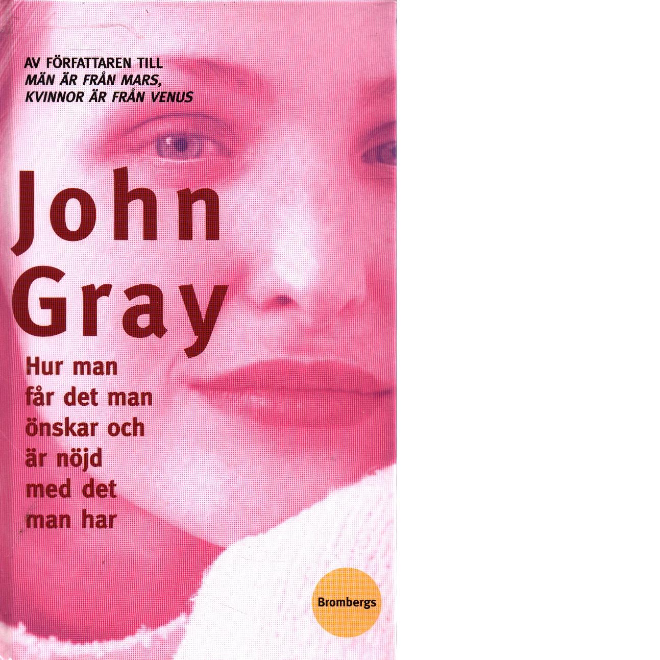 Hur man får det man önskar och är nöjd med det man har - Gray, John