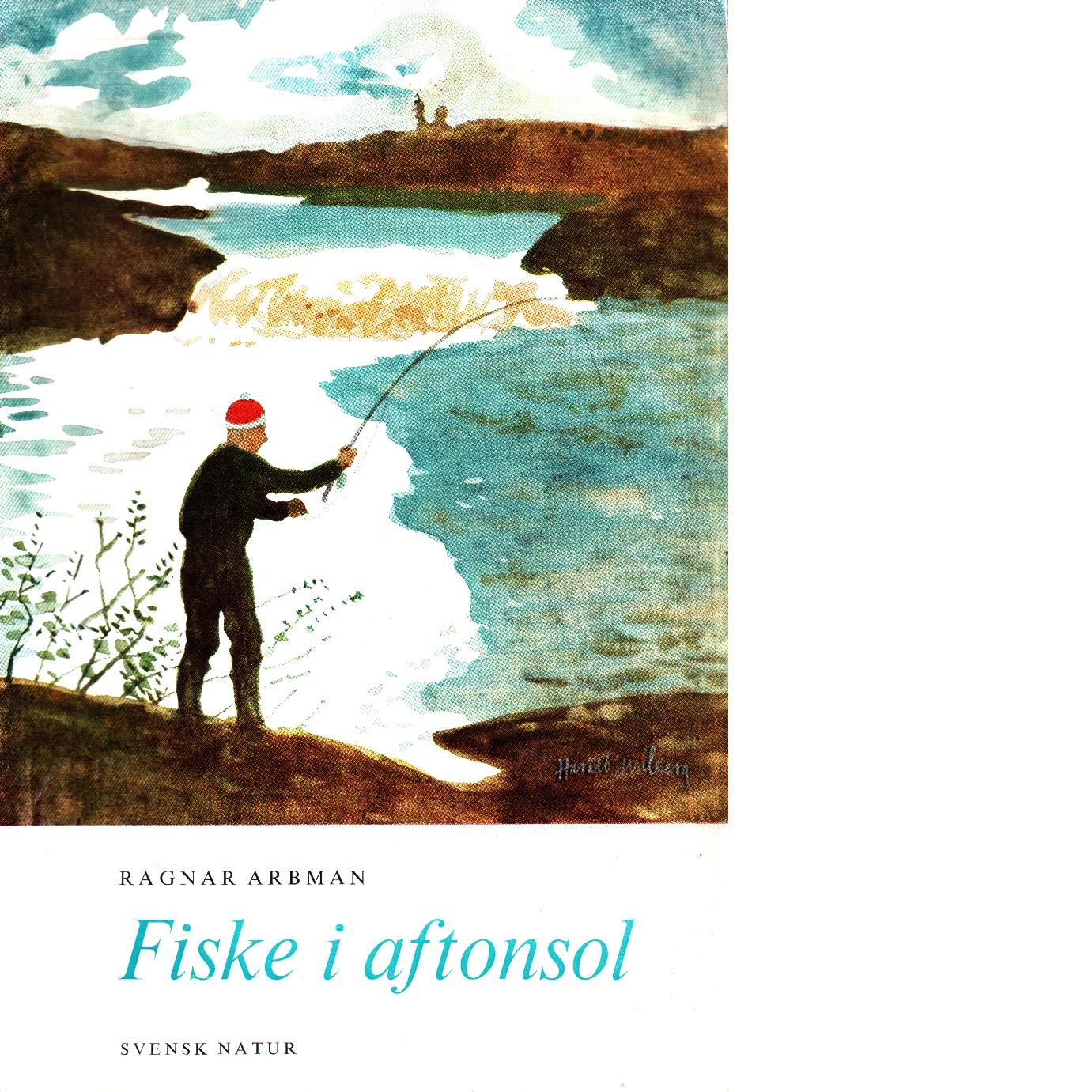 Fiske i aftonsol / med teckningar av harald wiberg - Arbman, Ragnar