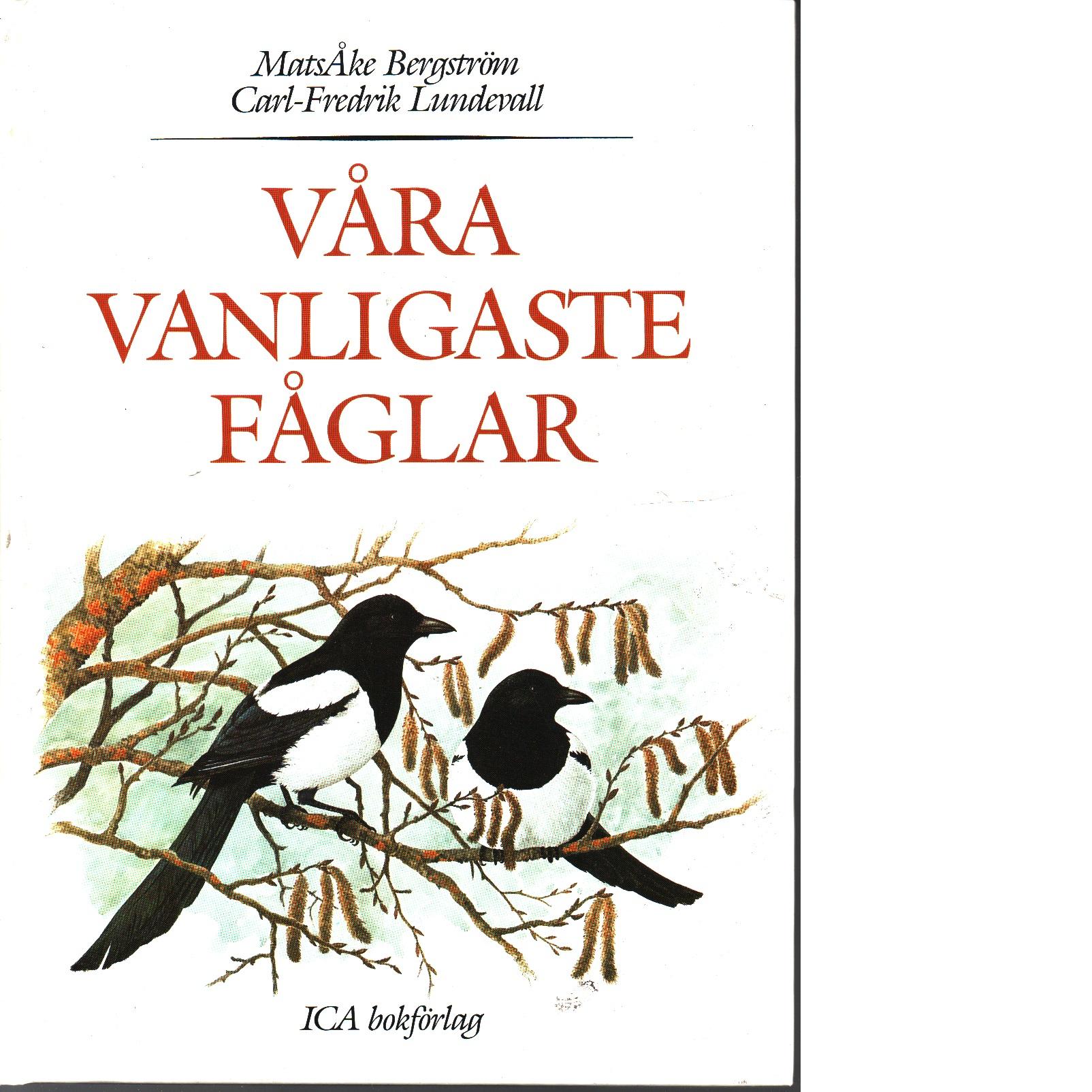Våra vanligaste fåglar - Bergström, MatsÅke och Lundevall, Carl-Fredrik