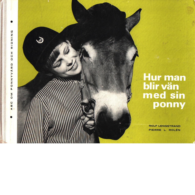 Hur man blir vän med sin ponny - Lengstrand, Rolf Och Rolén, Pierre L