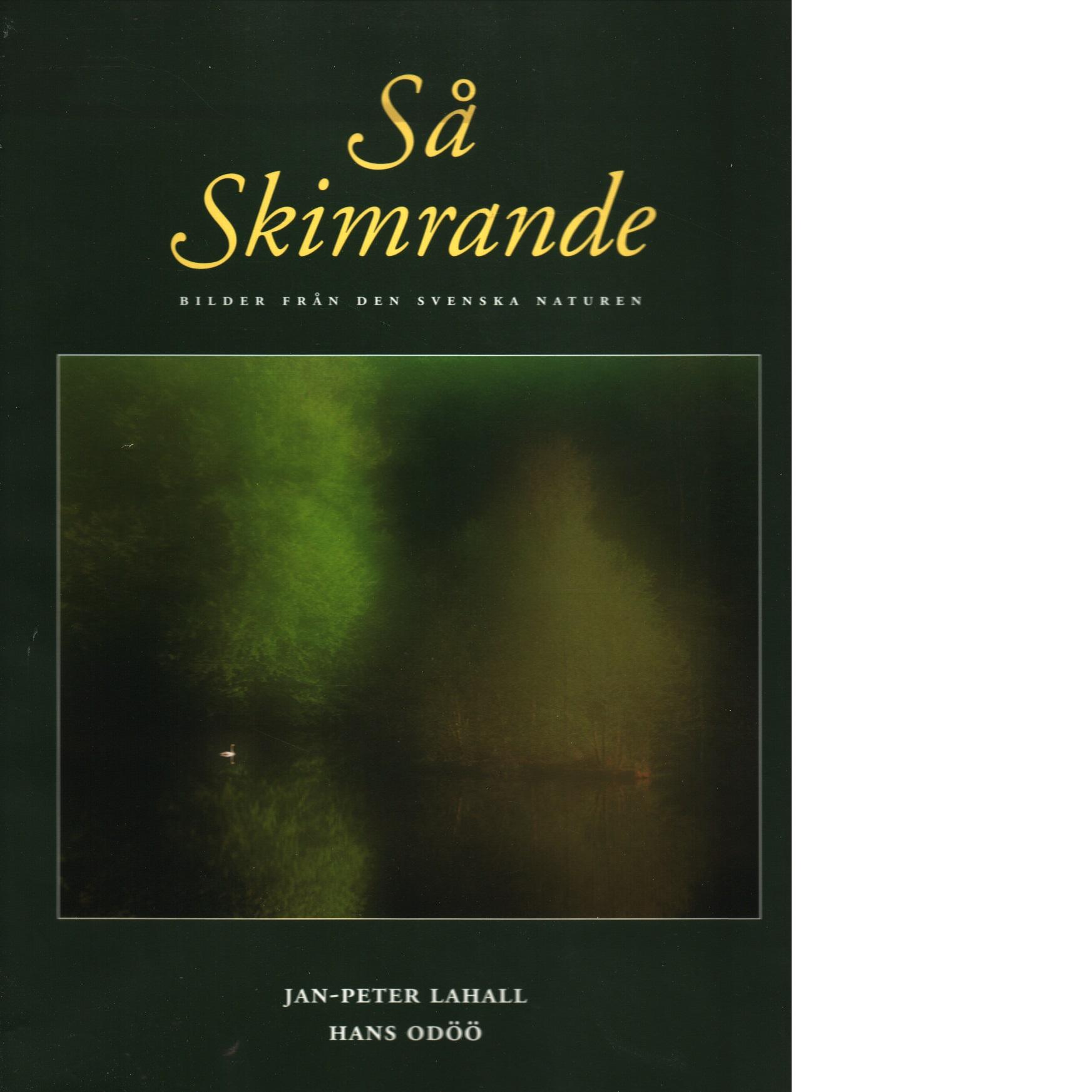 Så skimrande : bilder från den svenska naturen - Lahall, Jan-Peter och Odöö, Hans