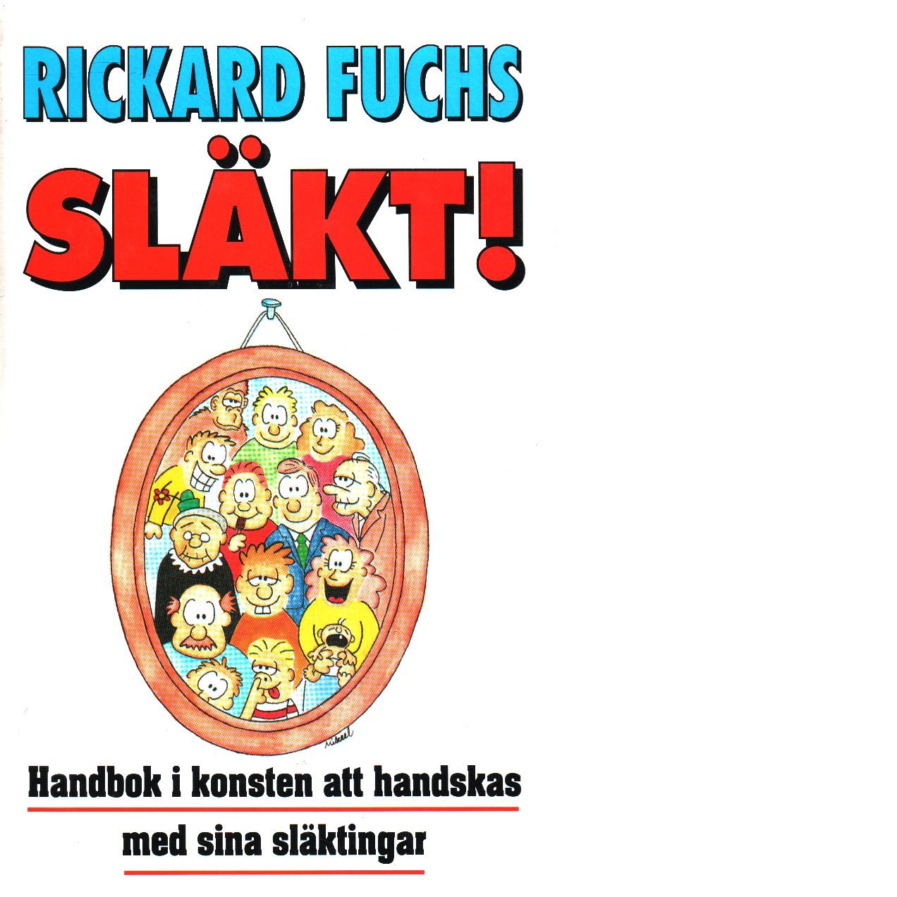 Släkt! : handbok i konsten att handskas med sina släktingar - Fuchs, Rickard
