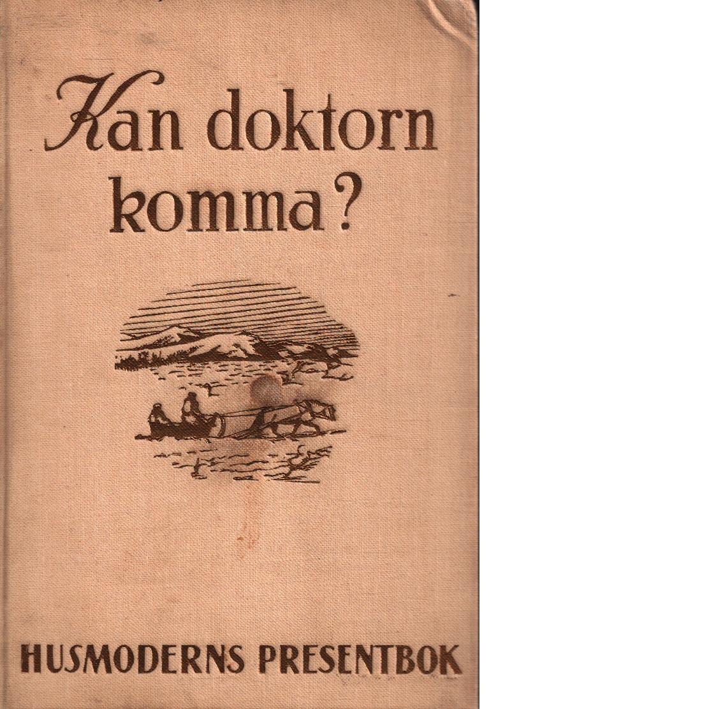 Kan doktorn komma? : läkarhistorier från lappmarken - Wallquist, Einar