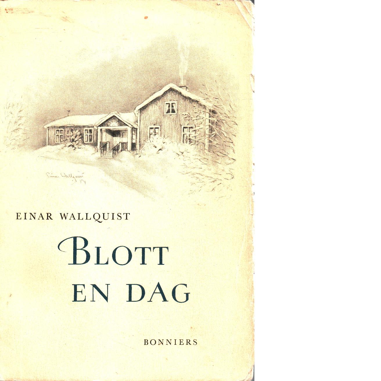 Blott en dag - Wallquist, Einar