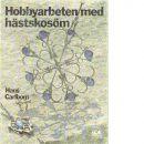 Hobbyarbeten med hästskosöm : smycken, vägg- och fönsterprydnader, lampetter, spegelramar, ljusstakar - Carlbom, Hans