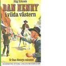 Dan Henry i vilda västern : ur Dan Henrys minnen - Ericson, Stig