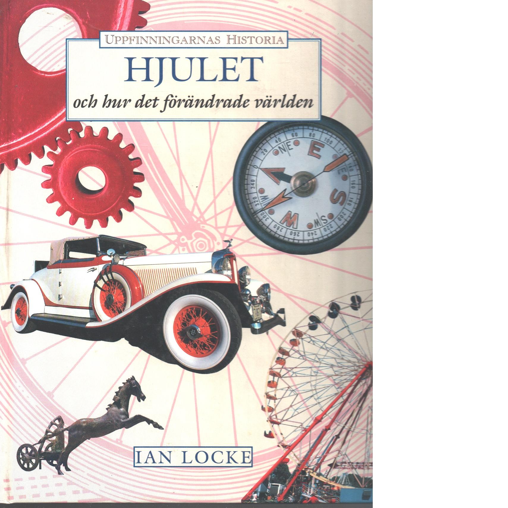 Hjulet och hur det förändrade världen - Locke, Ian
