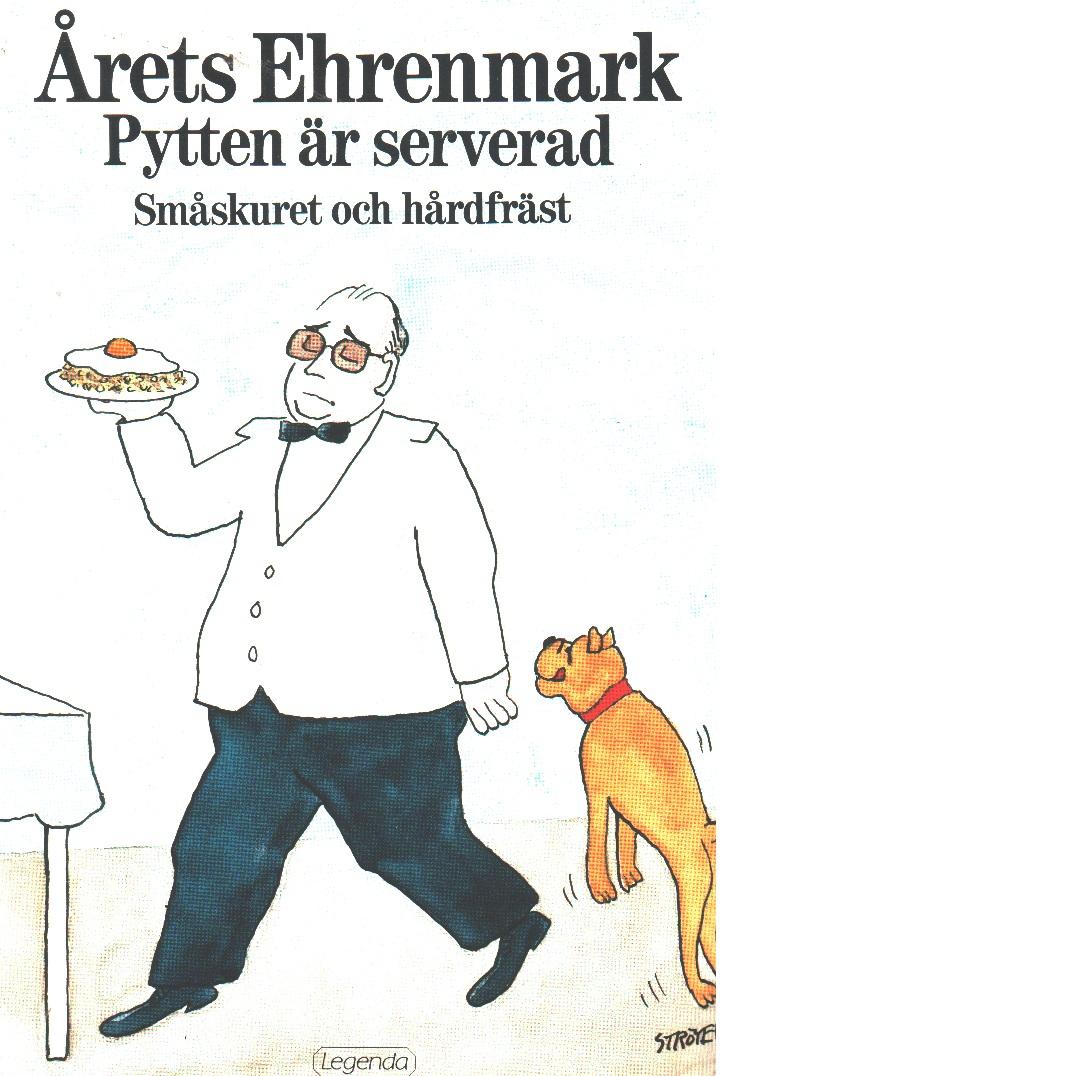 Pytten är serverad : småskuret och hårdfräst : [årets Ehrenmark] - Ehrenmark, Torsten