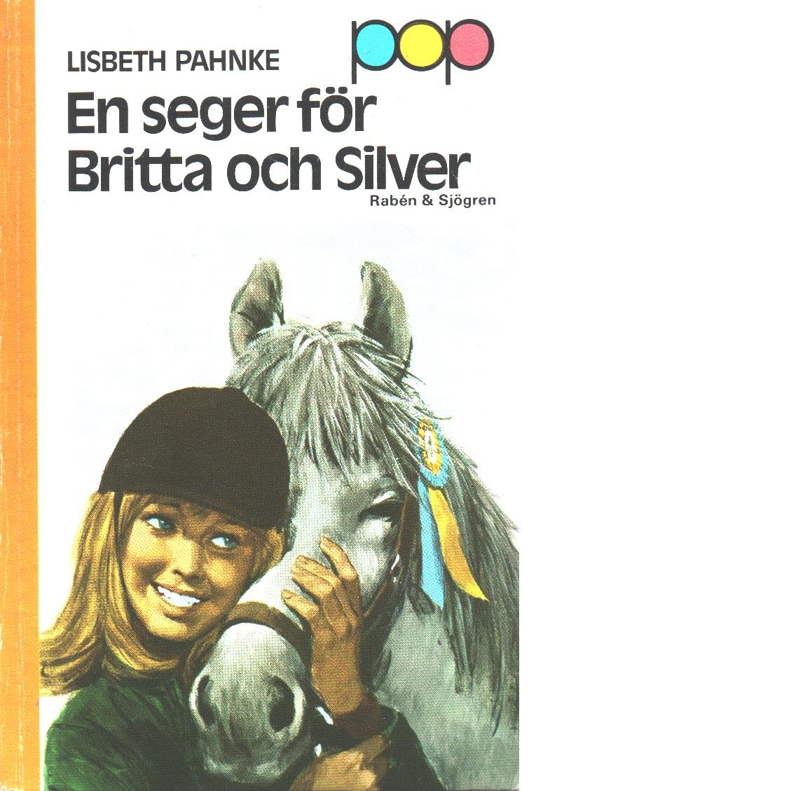 En seger för Britta och Silver - Pahnke, Lisbeth