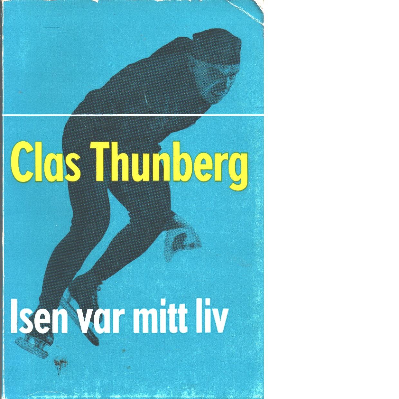 Isen var mitt liv - Thunberg, Clas