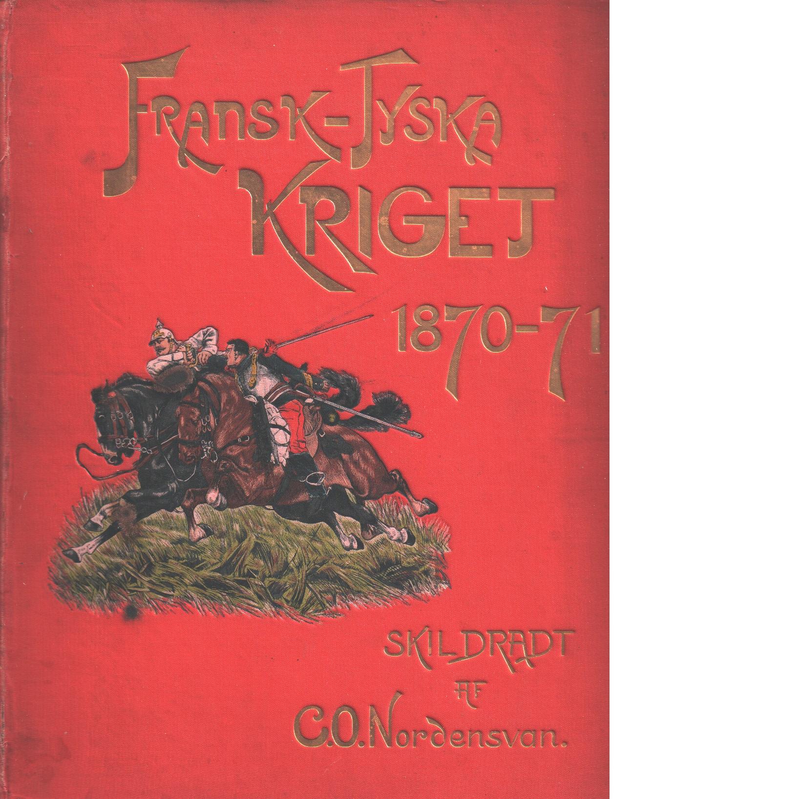 Fransk-tyska kriget 1870-71 : i sina hufvuddrag skildrat - Nordensvan, Carl Otto