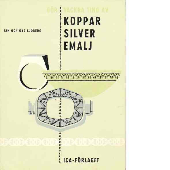 Gör vackra ting av koppar, silver, emalj - Sjöberg, Jan och Ove