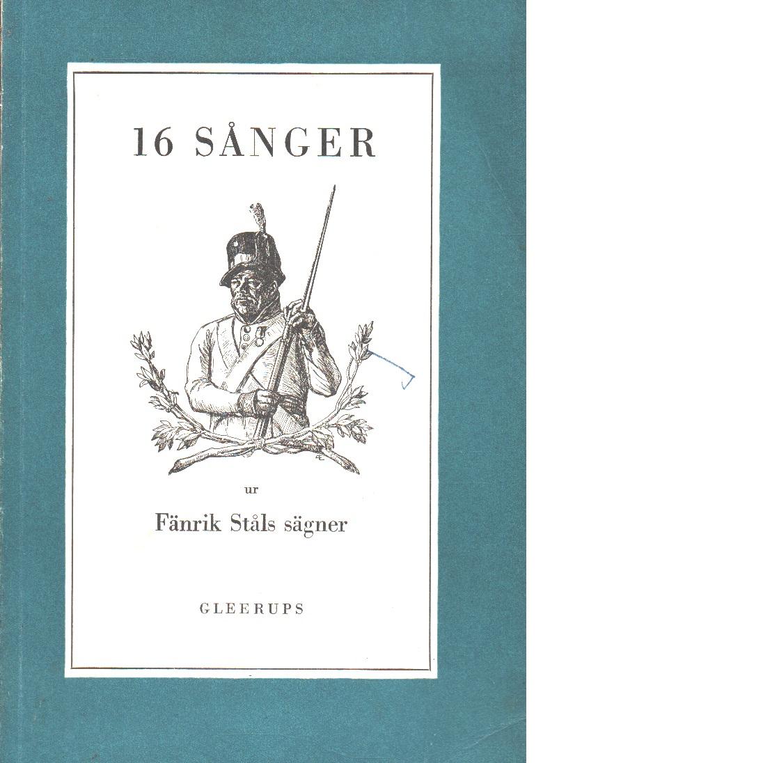 16 sånger ur Fänrik Ståls sägner : en samling sånger - Runeberg, Johan Ludvig,
