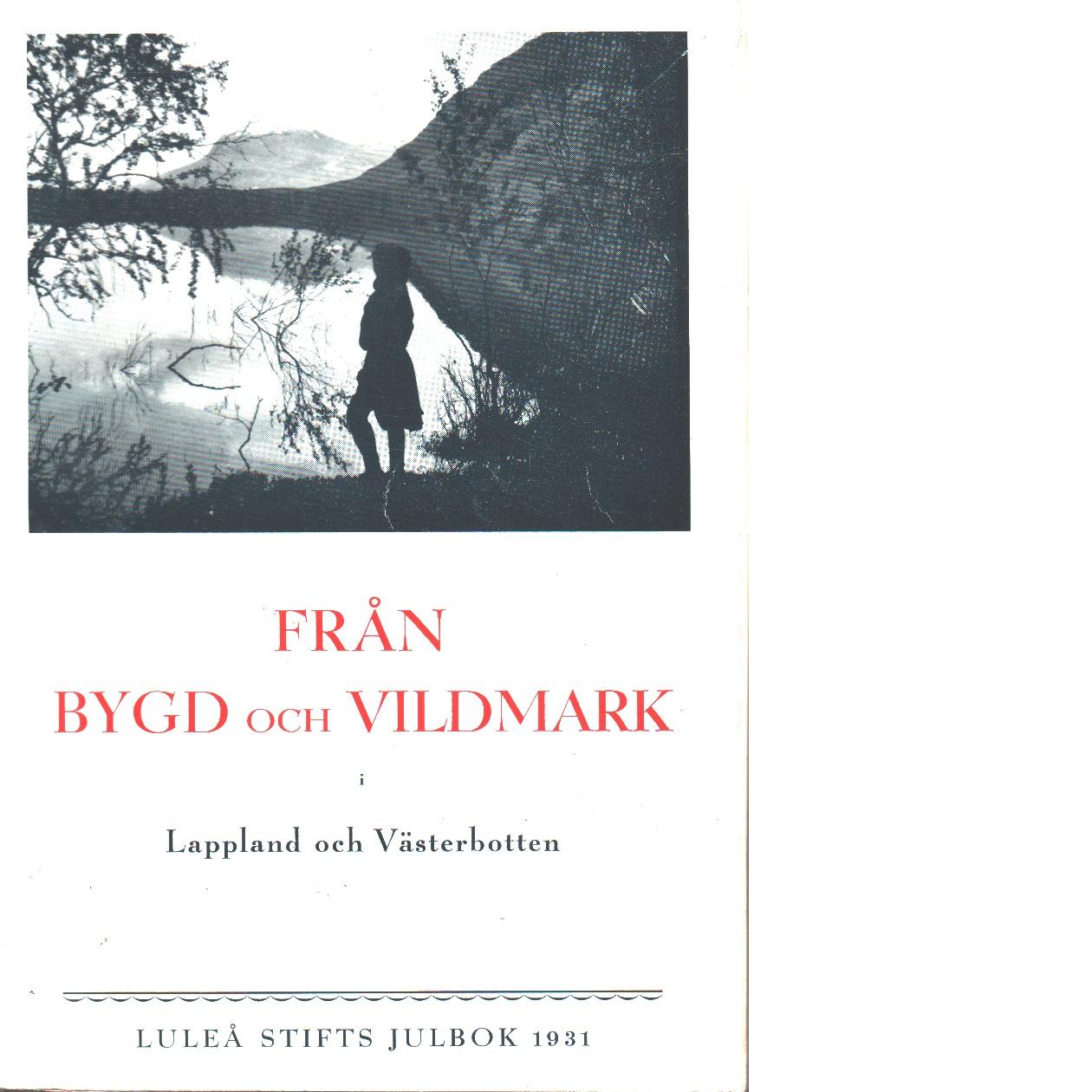 Från bygd och vildmark i Lappland och Västerbotten : Luleå stifts julbok 1931 - , Red.
