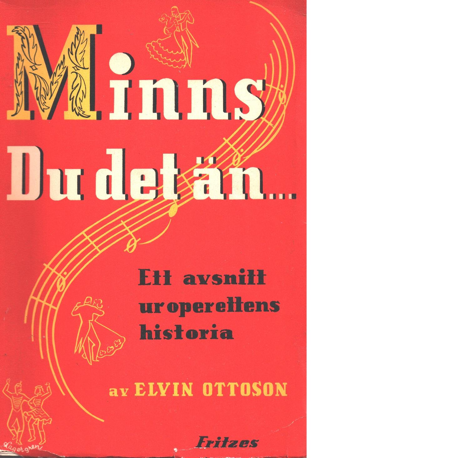 Minns du det än- : ett avsnitt ur operettens historia - Ottoson, Elvin