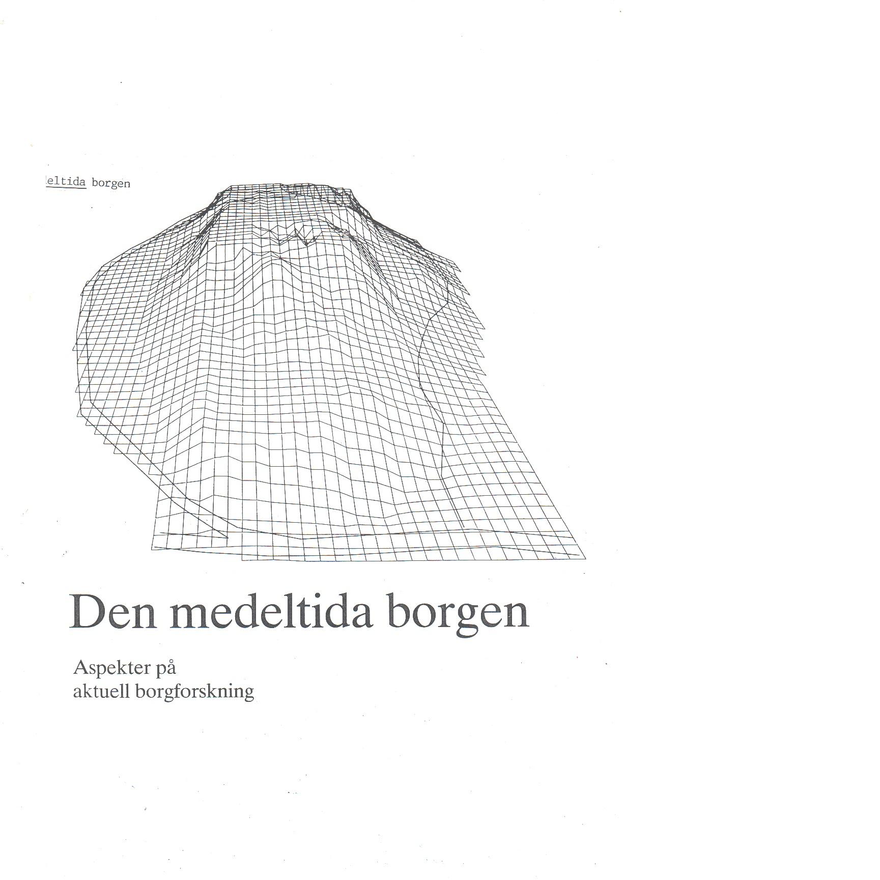 Den medeltida borgen : aspekter på aktuell borgforskning - Red.