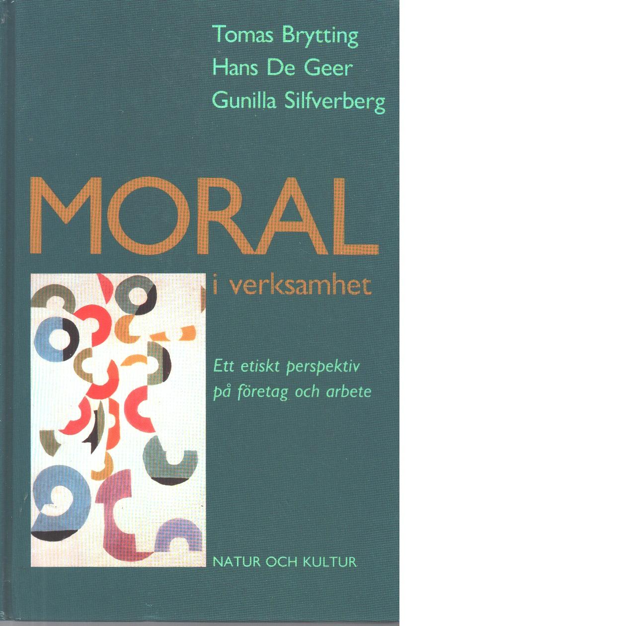 Moral i verksamhet : ett etiskt perspektiv på företag och arbete - Brytting, Tomas och De Geer, Hans samt Silfverberg, Gunilla