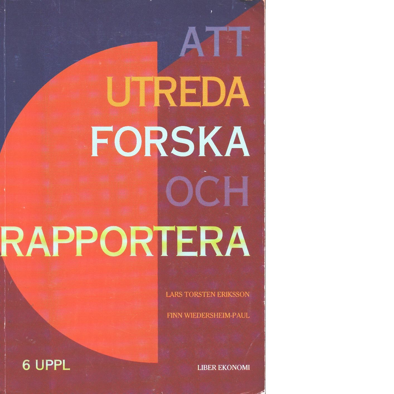 Att utreda, forska och rapportera - Eriksson, Lars Torsten och Wiedersheim-Paul, Finn