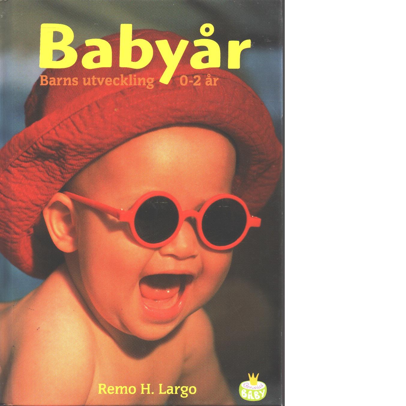 Babyår : barns utveckling 0-2 år - Largo, Remo H.
