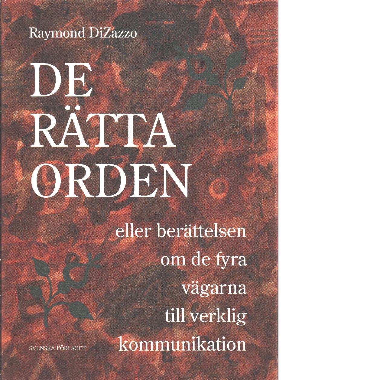 De rätta orden eller Berättelsen om de fyra vägarna till verklig kommunikation - DiZazzo, Raymond