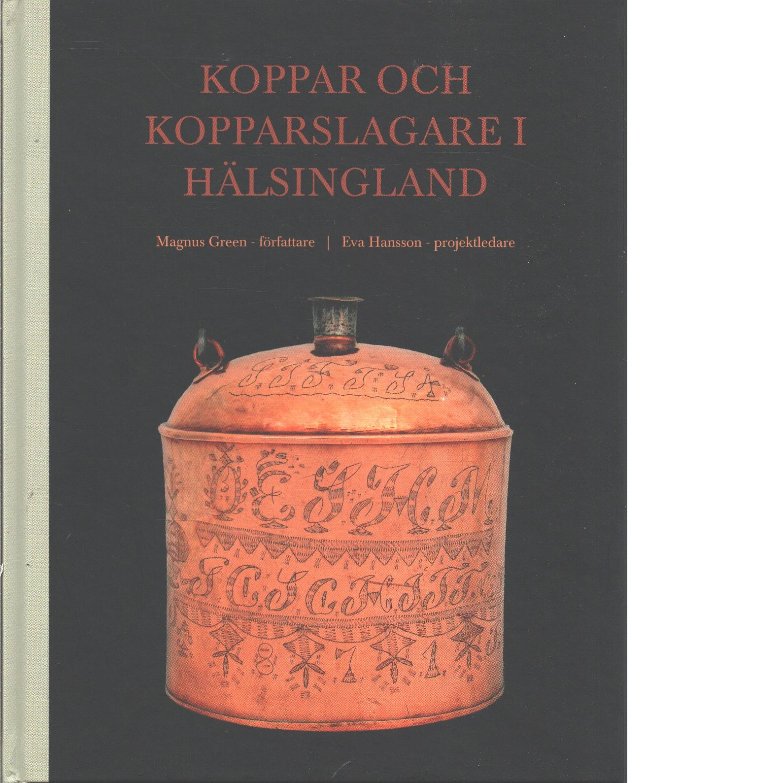 Koppar och kopparslagare i Hälsingland - Green, Magnus