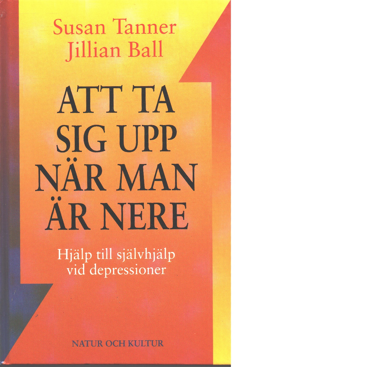 Att ta sig upp när man är nere : hjälp till självhjälp vid depressioner - Tanner, Susan och Ball, Jillian