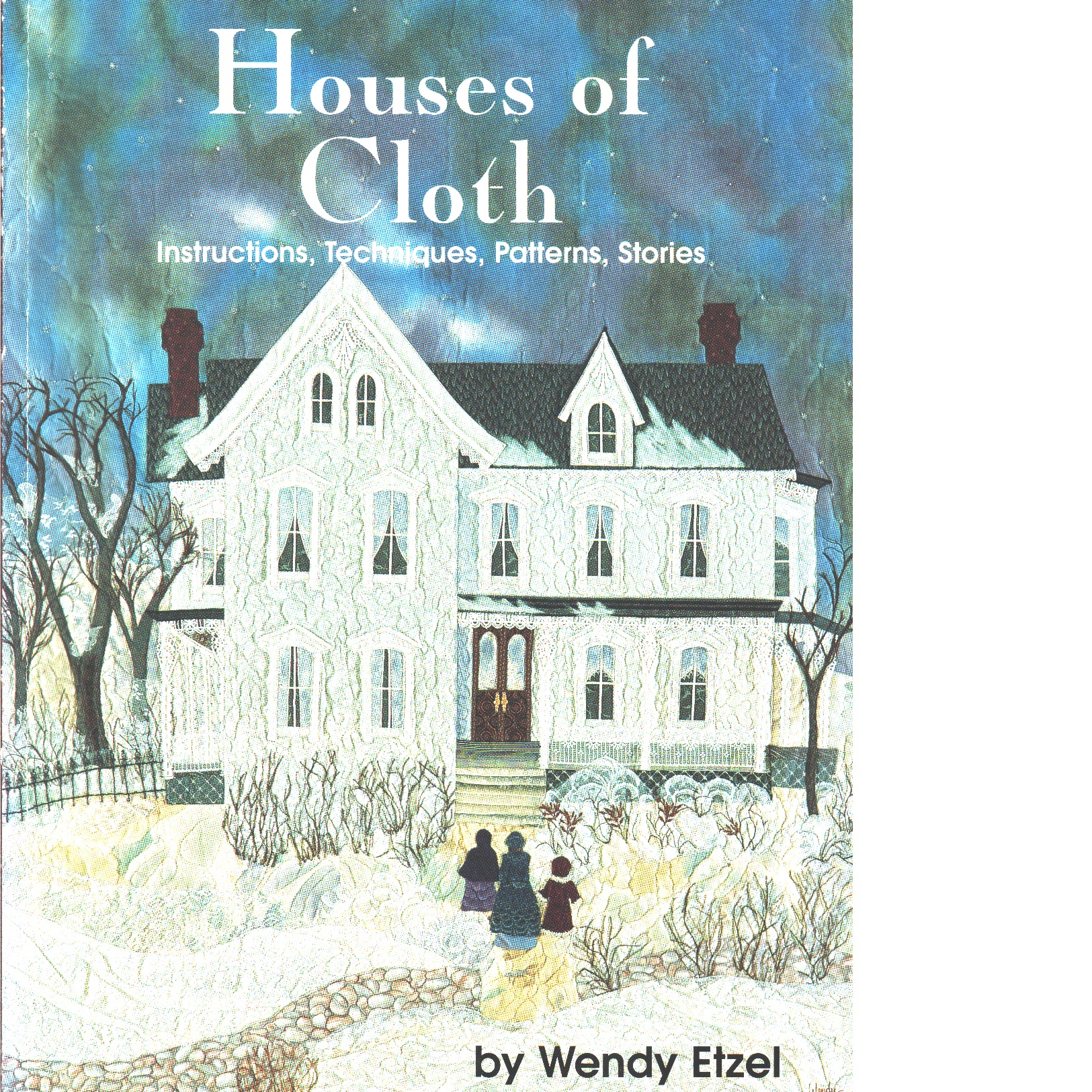 Houses of Cloth: Instructions, Techniques, Patterns, Stories - Etzel, Wendy