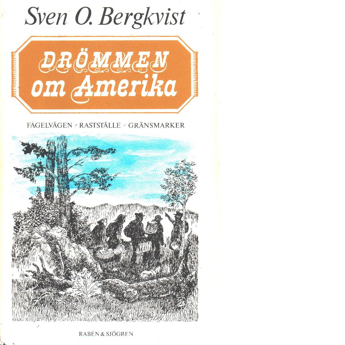 Drömmen om Amerika - Trilogi :Fågelvägen/Rastställe/Gränsmarker - Bergkvist, Sven O.